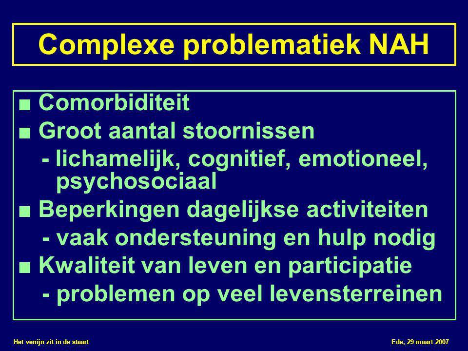 Het venijn zit in de staart Ede, 29 maart 2007 ■ Comorbiditeit ■ Groot aantal stoornissen - lichamelijk, cognitief, emotioneel, psychosociaal ■ Beperk