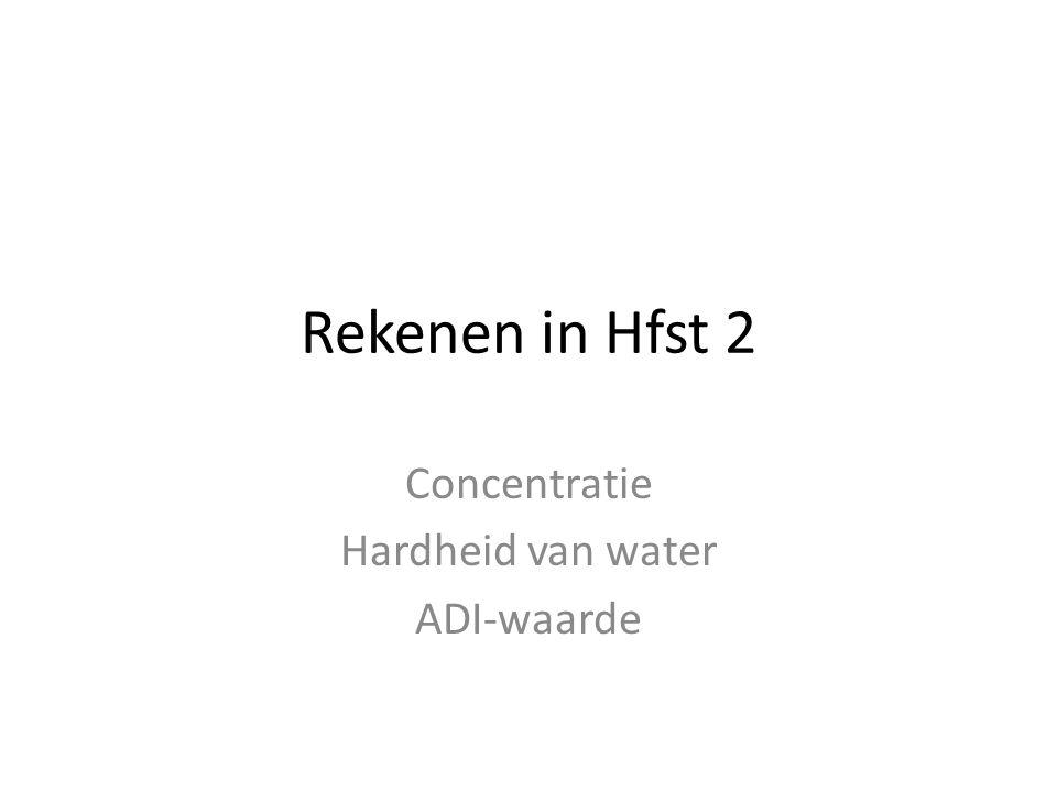 Rekenen in Hfst 2 Concentratie Hardheid van water ADI-waarde