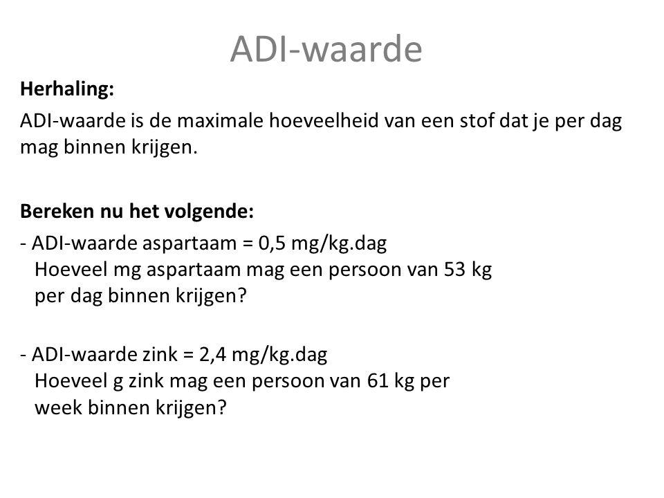 ADI-waarde Herhaling: ADI-waarde is de maximale hoeveelheid van een stof dat je per dag mag binnen krijgen. Bereken nu het volgende: - ADI-waarde aspa