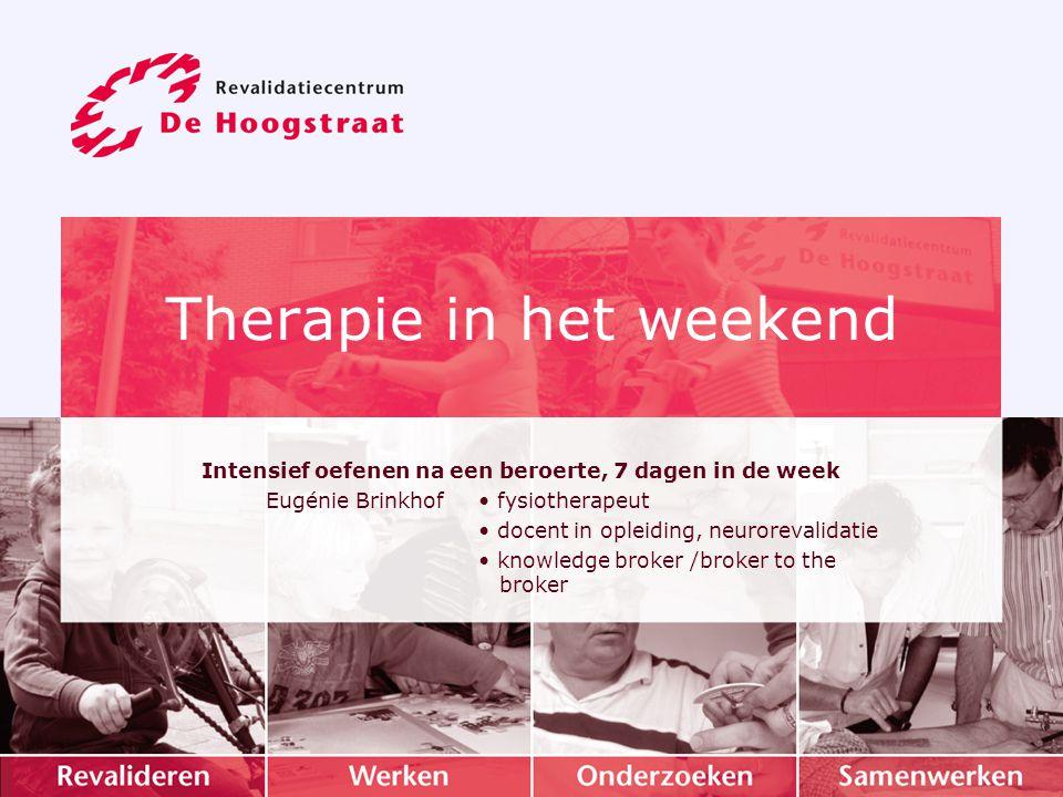 Aanleiding: ► Richtlijnen beroerte: Meer is beter, mn eerste 6 weken; intensief oefenen vanaf dag 1 ► Het brein heeft geen weekend
