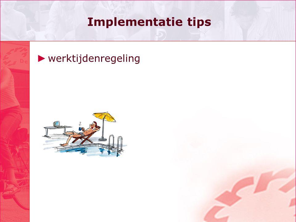 Implementatie tips ► werktijdenregeling
