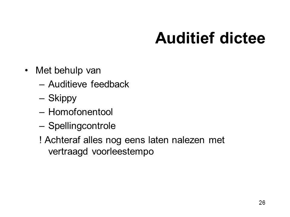 Auditief dictee •Met behulp van –Auditieve feedback –Skippy –Homofonentool –Spellingcontrole .