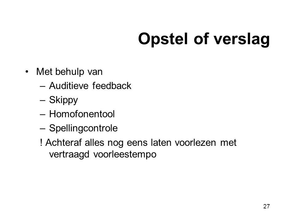 Opstel of verslag •Met behulp van –Auditieve feedback –Skippy –Homofonentool –Spellingcontrole .