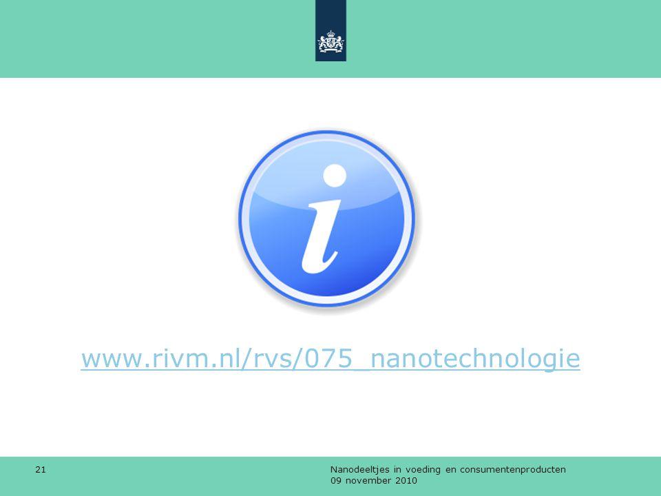Nanodeeltjes in voeding en consumentenproducten 09 november 2010 21 www.rivm.nl/rvs/075_nanotechnologie
