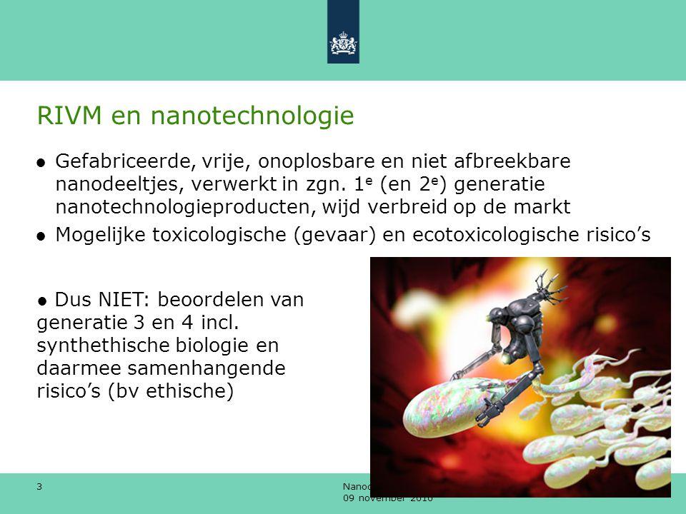 Nanodeeltjes in voeding en consumentenproducten 09 november 2010 3 RIVM en nanotechnologie ●Gefabriceerde, vrije, onoplosbare en niet afbreekbare nano