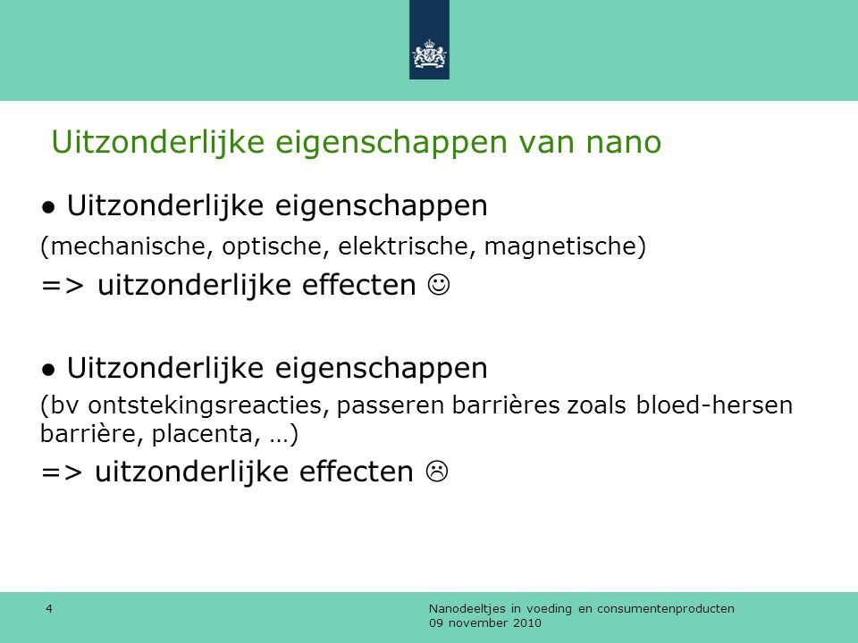 Nanodeeltjes in voeding en consumentenproducten 09 november 2010 4 Uitzonderlijke eigenschappen van nano ● Uitzonderlijke eigenschappen (mechanische,