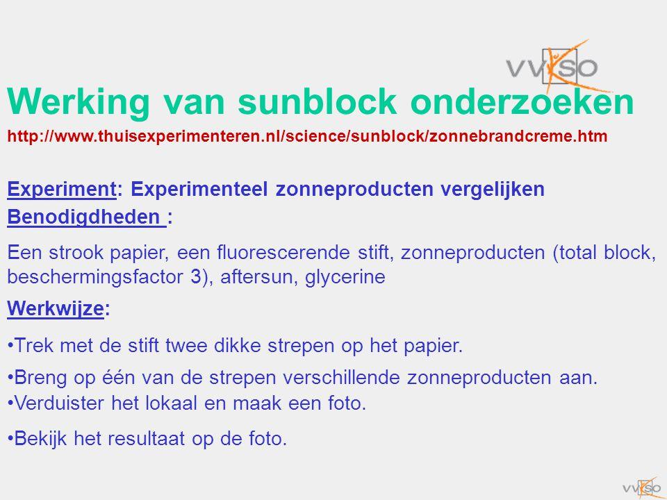 Werking van sunblock onderzoeken Experiment: Experimenteel zonneproducten vergelijken Benodigdheden : Een strook papier, een fluorescerende stift, zon