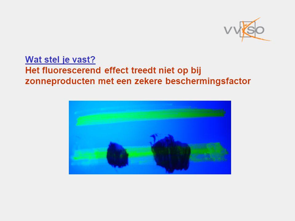 Wat stel je vast? Het fluorescerend effect treedt niet op bij zonneproducten met een zekere beschermingsfactor