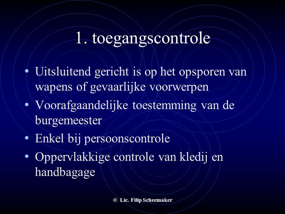 © Lic. Filip Scheemaker G. Controle van kledij en handbagage • Onderscheid tussen toegangs- en uitgangscontrole. • Toegangscontrole : aan de ingang va
