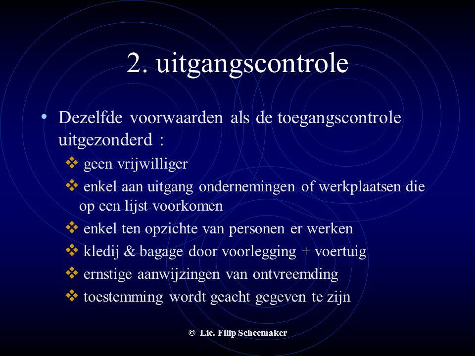 © Lic. Filip Scheemaker 1. toegangscontrole • Enkel bij het betreden van de plaats. • Controleren zonder dwang te gebruiken. • Doel : voorkomen dat wa
