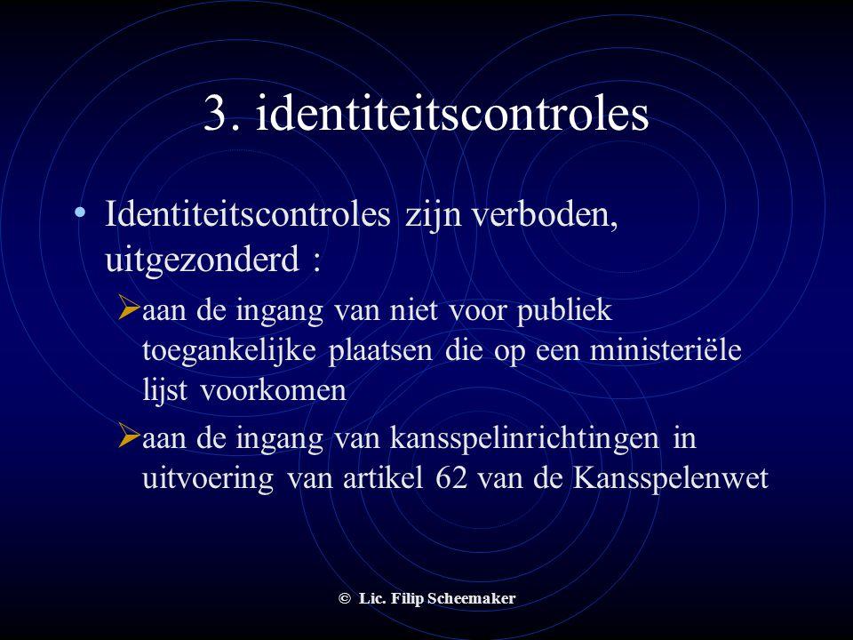 © Lic. Filip Scheemaker 2. uitgangscontrole • Dezelfde voorwaarden als de toegangscontrole uitgezonderd :  geen vrijwilliger  enkel aan uitgang onde