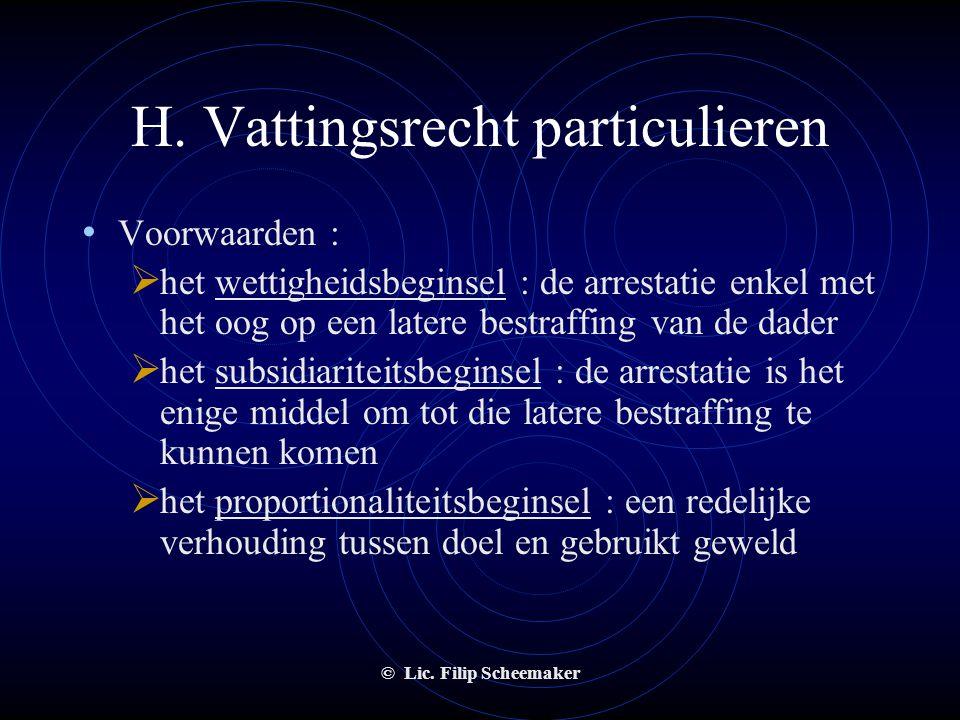 © Lic. Filip Scheemaker H. Vattingsrecht particulieren • Dezelfde bevoegdheid als elke burger : - bij heterdaad - visueel getuige - geen bovenmatig ge