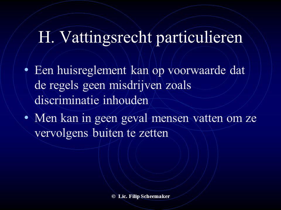 © Lic. Filip Scheemaker H. Vattingsrecht particulieren • Voorwaarden :  het wettigheidsbeginsel : de arrestatie enkel met het oog op een latere bestr