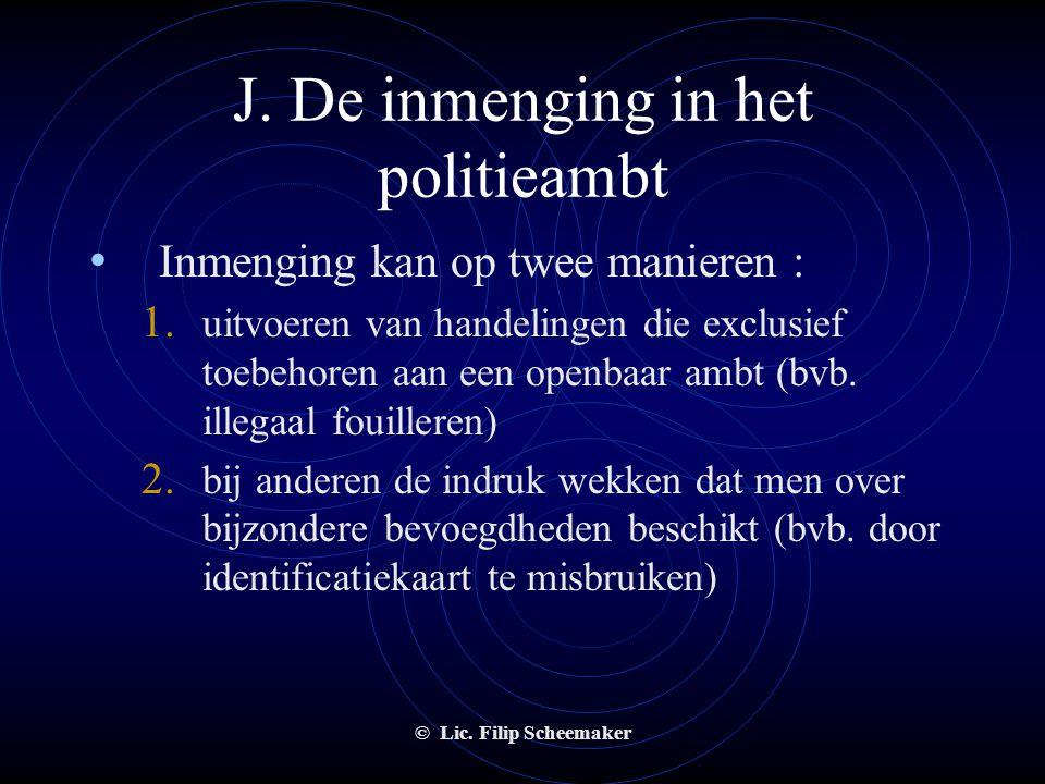 © Lic. Filip Scheemaker J. De inmenging in het politieambt • Inmenging is verboden • Bestanddelen :  willens nillens  zonder wettelijke titel  het