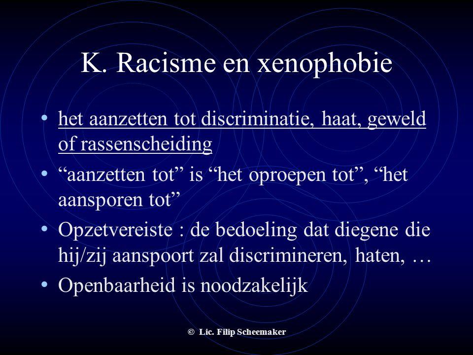 © Lic. Filip Scheemaker K. Racisme en xenophobie • Zes groepen misdrijven :  anderen aanzetten tot discriminatie, haat, geweld of rassenscheiding  p