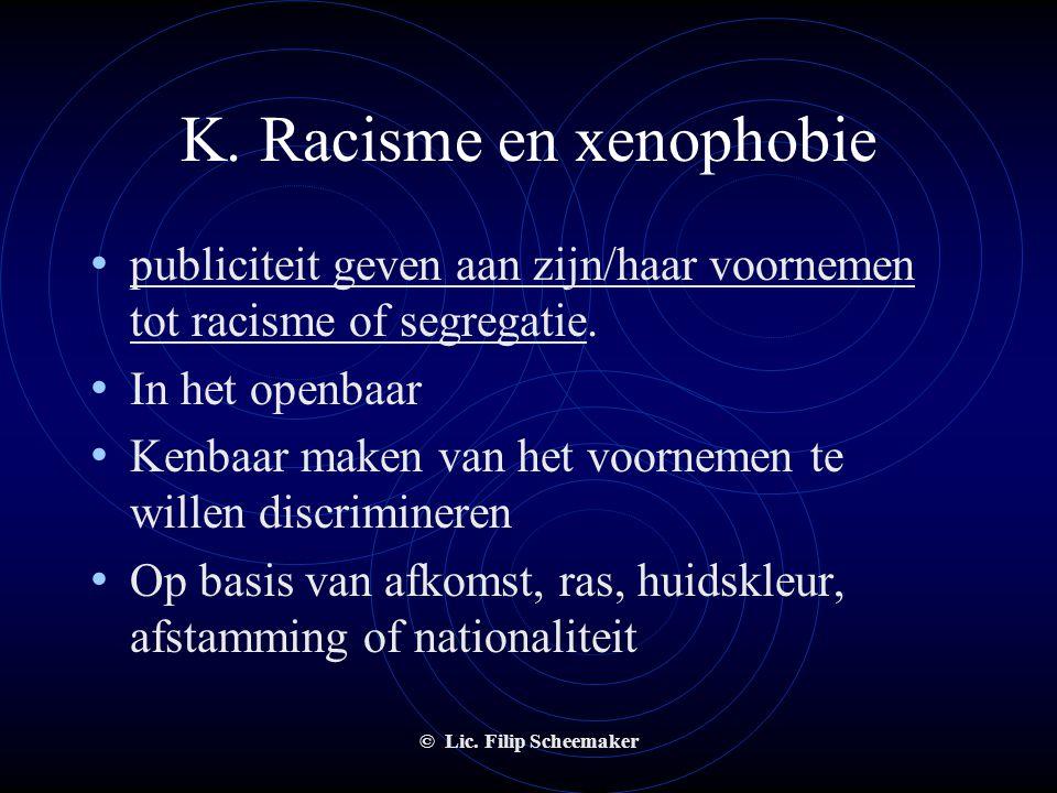 © Lic. Filip Scheemaker K. Racisme en xenophobie • Verschillende vormen van openbaarheid :  In openbare bijeenkomsten of plaatsen;  In het bijzijn v