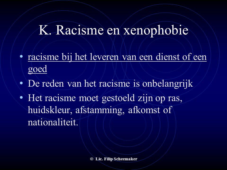 © Lic. Filip Scheemaker K. Racisme en xenophobie • publiciteit geven aan zijn/haar voornemen tot racisme of segregatie. • In het openbaar • Kenbaar ma