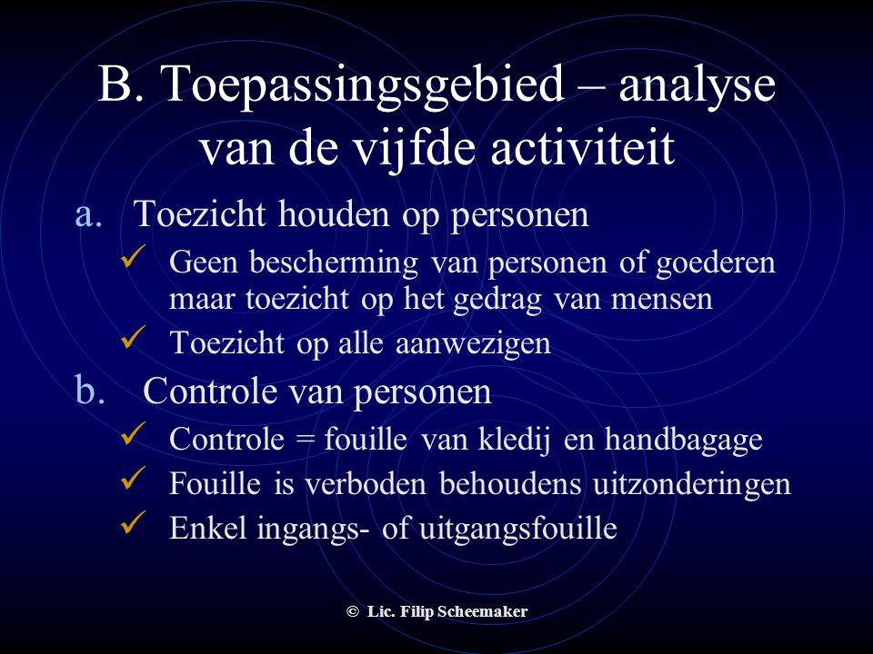 © Lic. Filip Scheemaker B. Toepassingsgebied – analyse van de vijfde activiteit • Toezicht houden op personen • Controle van personen • Een specifiek