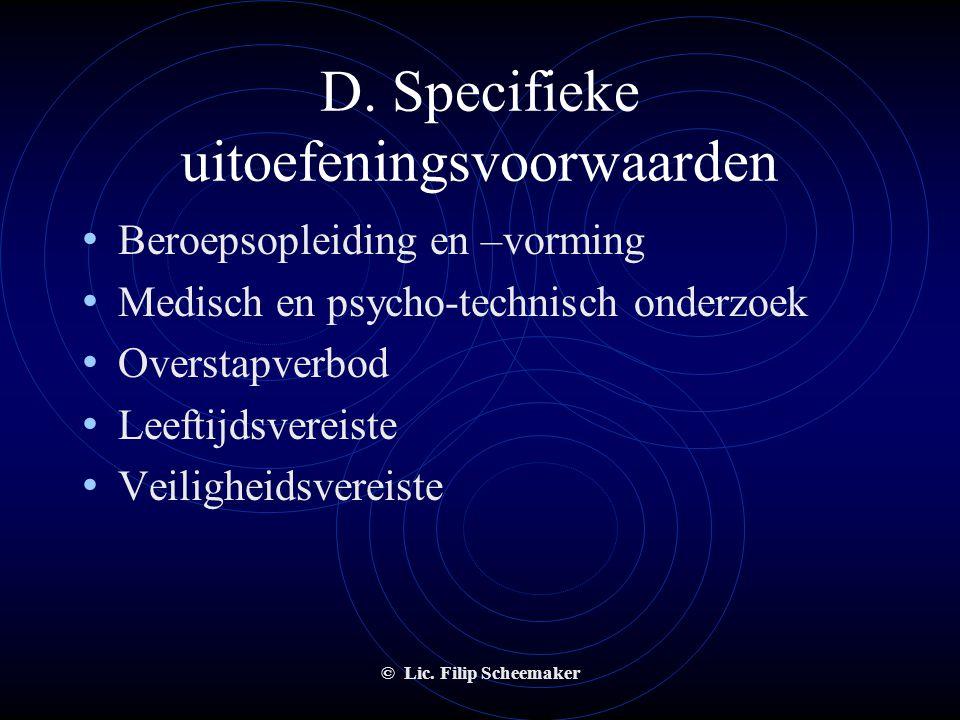 © Lic. Filip Scheemaker D. Specifieke uitoefeningsvoorwaarden • Afwezigheid van bepaalde veroordelingen • Nationaliteitsvereiste • Hoofdverblijfplaats