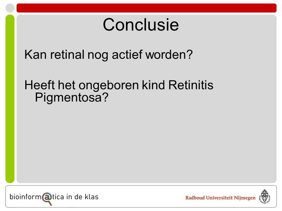 Conclusie Kan retinal nog actief worden? Heeft het ongeboren kind Retinitis Pigmentosa?
