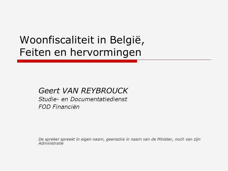Woonfiscaliteit in België, Feiten en hervormingen Geert VAN REYBROUCK Studie- en Documentatiedienst FOD Financiën De spreker spreekt in eigen naam, ge