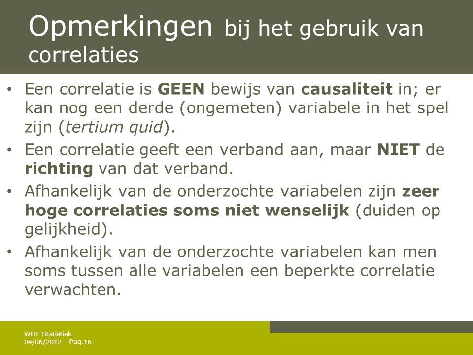 Pag. Opmerkingen bij het gebruik van correlaties • Een correlatie is GEEN bewijs van causaliteit in; er kan nog een derde (ongemeten) variabele in het