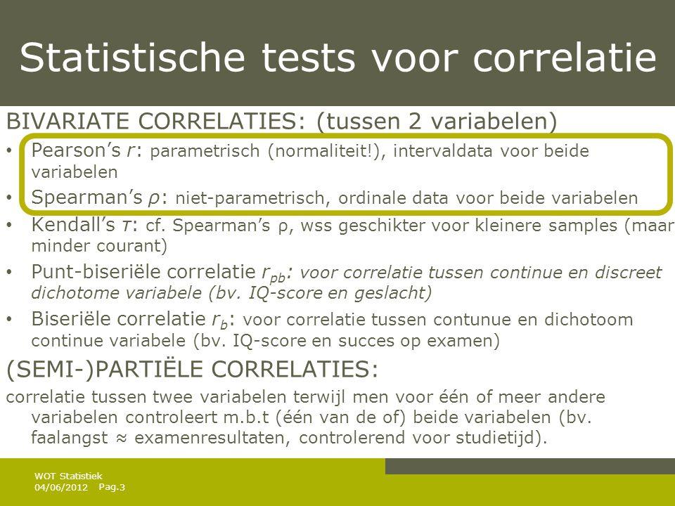 Pag. Statistische tests voor correlatie BIVARIATE CORRELATIES: (tussen 2 variabelen) • Pearson's r: parametrisch (normaliteit!), intervaldata voor bei