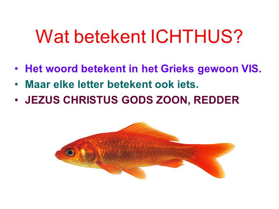 Wat betekent ICHTHUS.•Het woord betekent in het Grieks gewoon VIS.