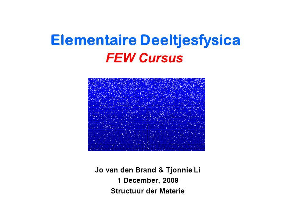 Jo van den Brand & Tjonnie Li 1 December, 2009 Structuur der Materie Elementaire Deeltjesfysica FEW Cursus