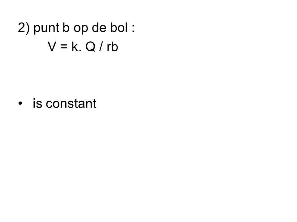 2) punt b op de bol : V = k. Q / rb • is constant