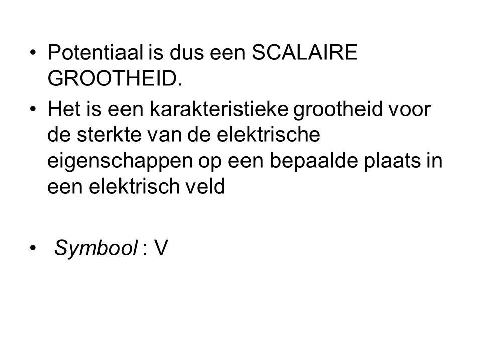 •Potentiaal is dus een SCALAIRE GROOTHEID.