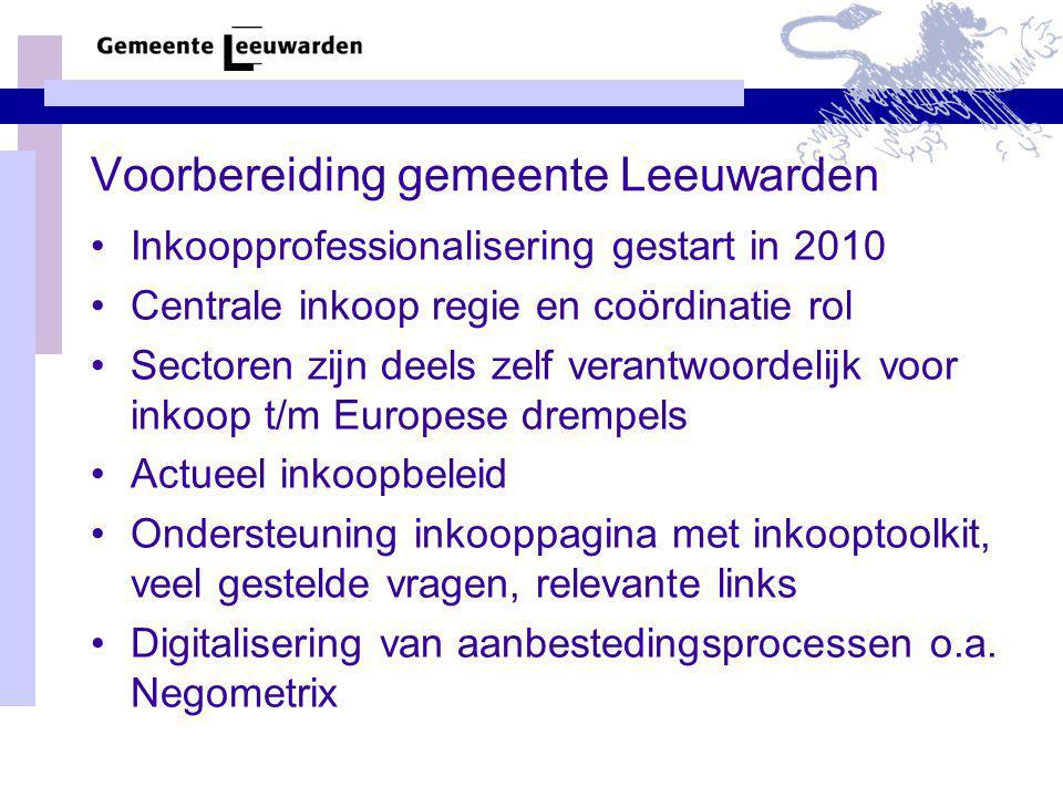 Voorbereiding gemeente Leeuwarden •Inkoopprofessionalisering gestart in 2010 •Centrale inkoop regie en coördinatie rol •Sectoren zijn deels zelf veran