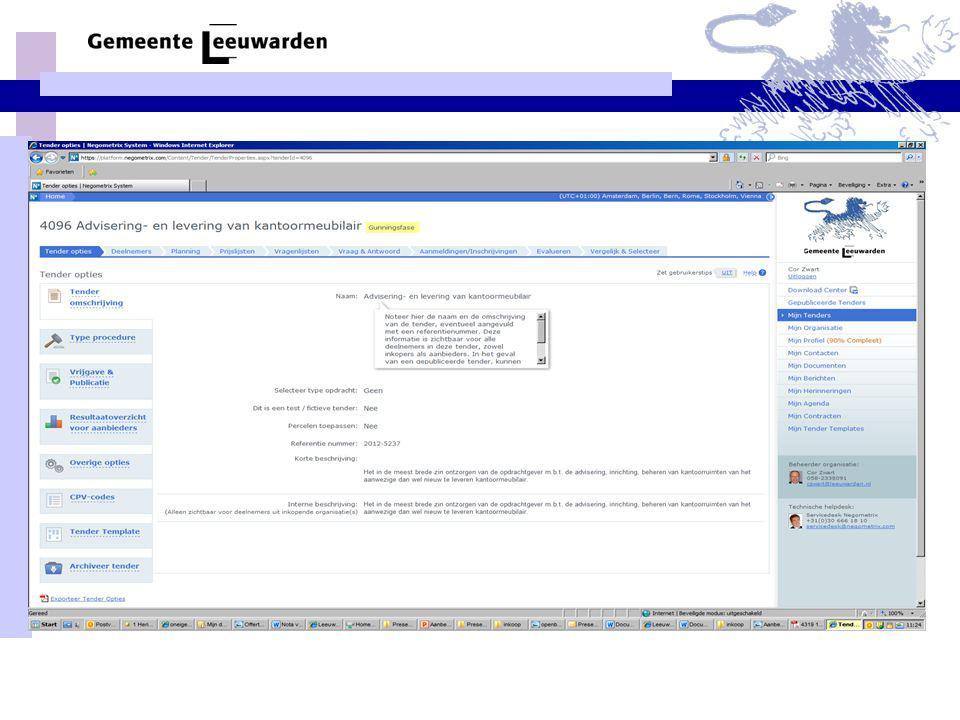 Interessante links •Het Kennis aanbesteden centrum van Rijksoverheid www.pianoo.nlwww.pianoo.nl •Kennissite Europa decentraal voor Wet- en regelgeving inzake Europese aanbestedingen www.europadecentraal.nlwww.europadecentraal.nl •Kennisportaal Europese Aanbestedingen www.europeseaanbestedingen.euwww.europeseaanbestedingen.eu •Digitaal aanbesteding tool www.negometrix.nlwww.negometrix.nl •Marktplein voor aanbestedingen www.tenderned.nlwww.tenderned.nl •Publicaties aanbestedingen www.aanbestedingskalender.nlwww.aanbestedingskalender.nl •Gemeente Leeuwarden www.leeuwarden.nlwww.leeuwarden.nl