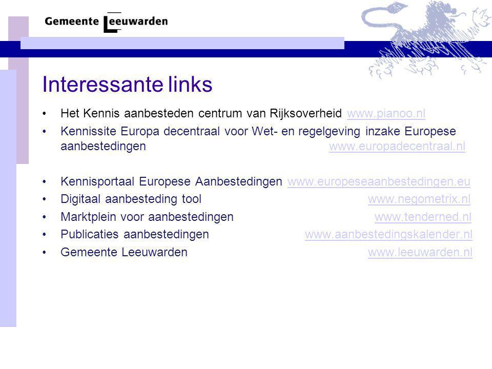 Interessante links •Het Kennis aanbesteden centrum van Rijksoverheid www.pianoo.nlwww.pianoo.nl •Kennissite Europa decentraal voor Wet- en regelgeving