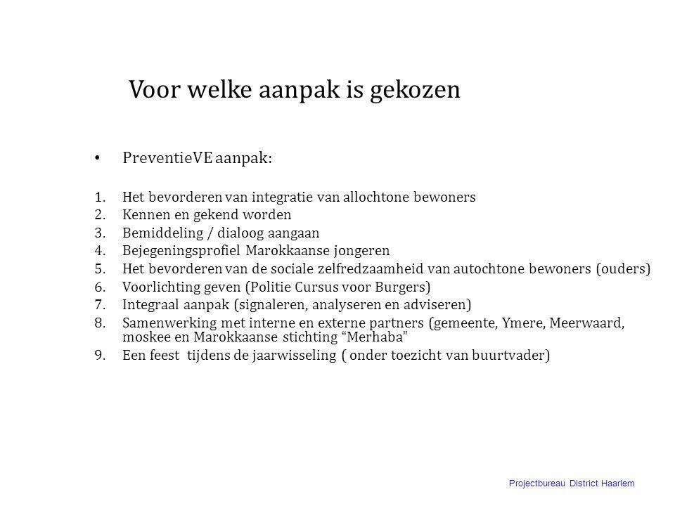 Projectbureau District Haarlem Voor welke aanpak is gekozen • Repressief aanpak: 1.Het beperken van de gelegenheid tot het plegen van overlastgevend /