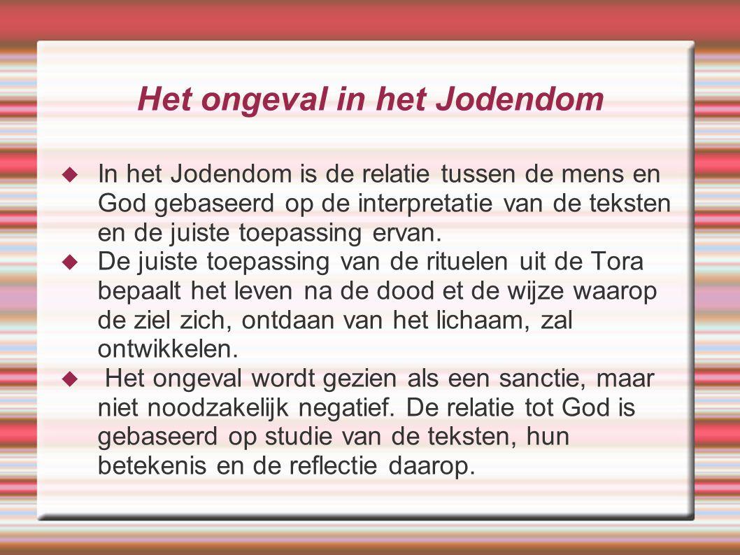 Het ongeval in het Jodendom  In het Jodendom is de relatie tussen de mens en God gebaseerd op de interpretatie van de teksten en de juiste toepassing