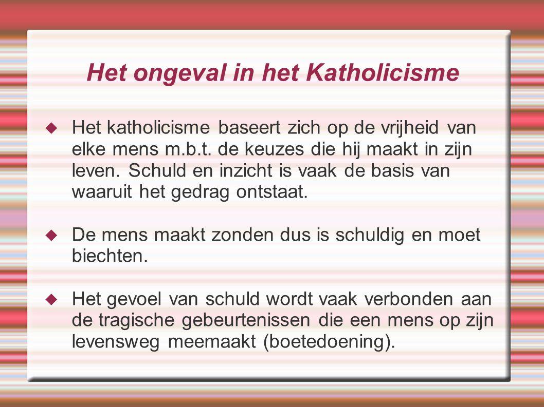 Het ongeval in het Katholicisme  Het katholicisme baseert zich op de vrijheid van elke mens m.b.t. de keuzes die hij maakt in zijn leven. Schuld en i
