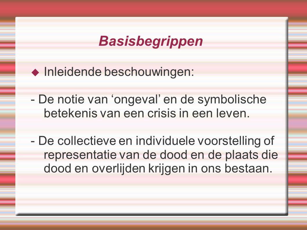 Basisbegrippen  Inleidende beschouwingen: - De notie van 'ongeval' en de symbolische betekenis van een crisis in een leven. - De collectieve en indiv