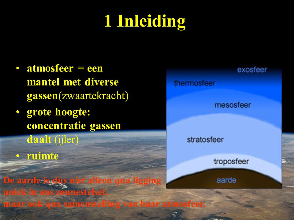 primaire atmosfeer: 1 Inleiding •atmosfeer = een mantel met diverse gassen(zwaartekracht) •grote hoogte: concentratie gassen daalt (ijler) •ruimte De