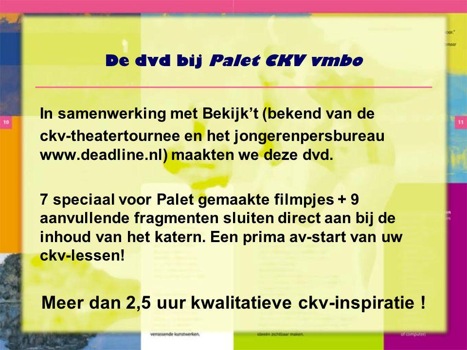 De dvd bij Palet CKV vmbo In samenwerking met Bekijk't (bekend van de ckv-theatertournee en het jongerenpersbureau www.deadline.nl) maakten we deze dvd.
