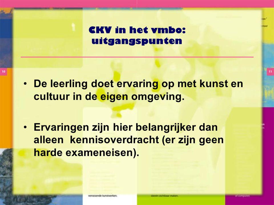 CKV in het vmbo: uitgangspunten •De leerling doet ervaring op met kunst en cultuur in de eigen omgeving.