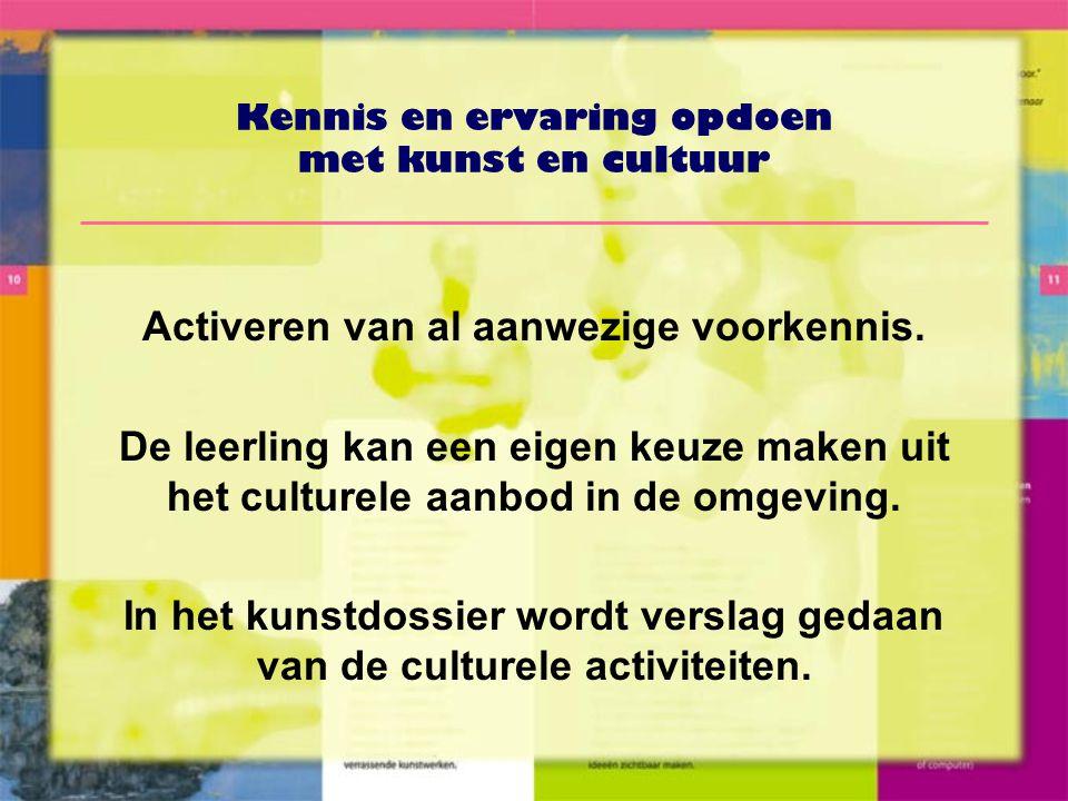 Kennis en ervaring opdoen met kunst en cultuur Activeren van al aanwezige voorkennis.
