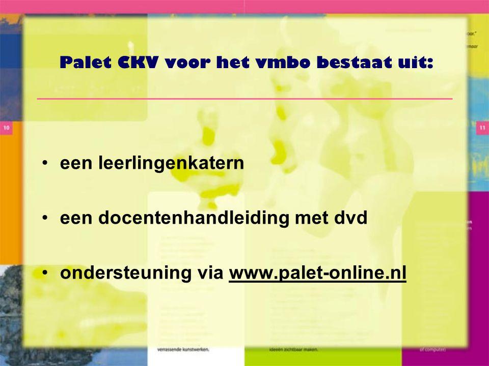 Palet CKV voor het vmbo bestaat uit: •een leerlingenkatern •een docentenhandleiding met dvd •ondersteuning via www.palet-online.nl