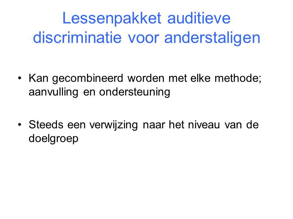 Lessenpakket auditieve discriminatie voor anderstaligen •Kan gecombineerd worden met elke methode; aanvulling en ondersteuning •Steeds een verwijzing
