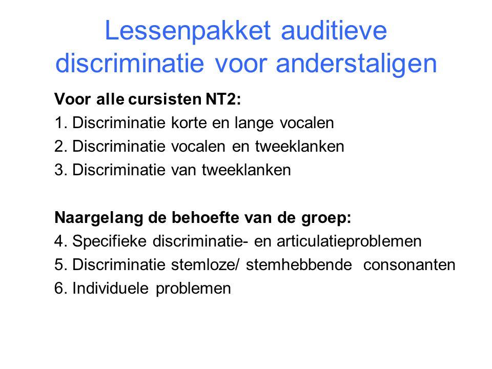 Lessenpakket auditieve discriminatie voor anderstaligen Voor alle cursisten NT2: 1. Discriminatie korte en lange vocalen 2. Discriminatie vocalen en t