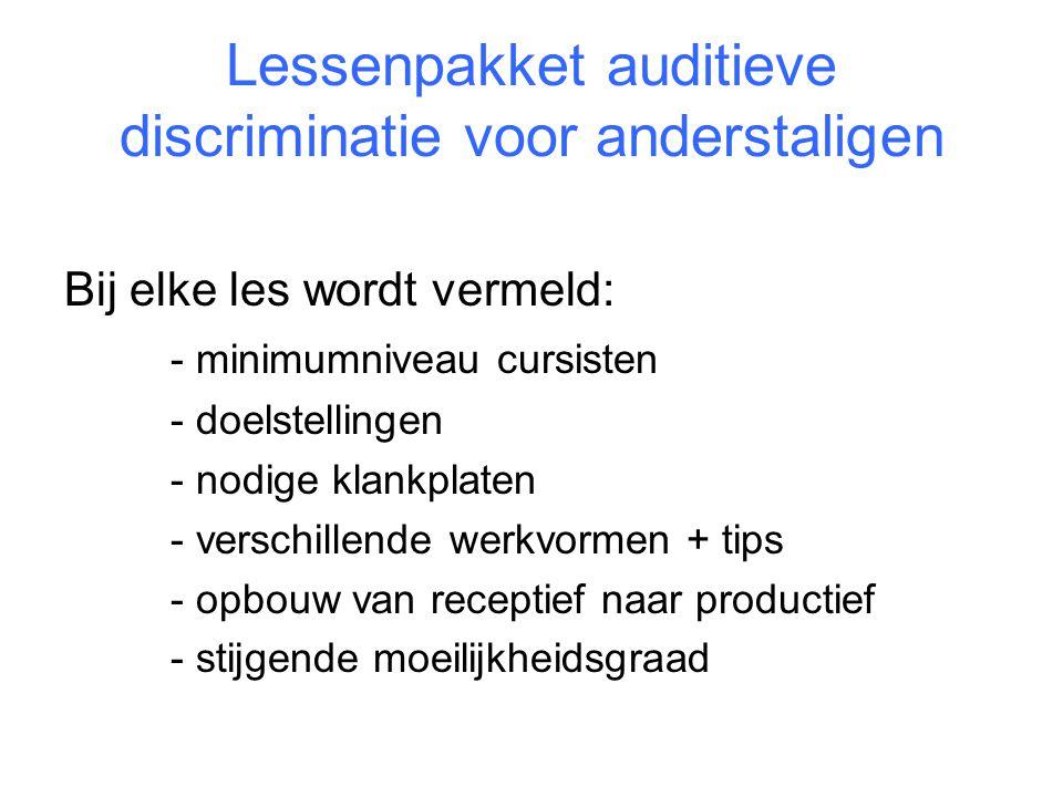 Lessenpakket auditieve discriminatie voor anderstaligen Bij elke les wordt vermeld: - minimumniveau cursisten - doelstellingen - nodige klankplaten -