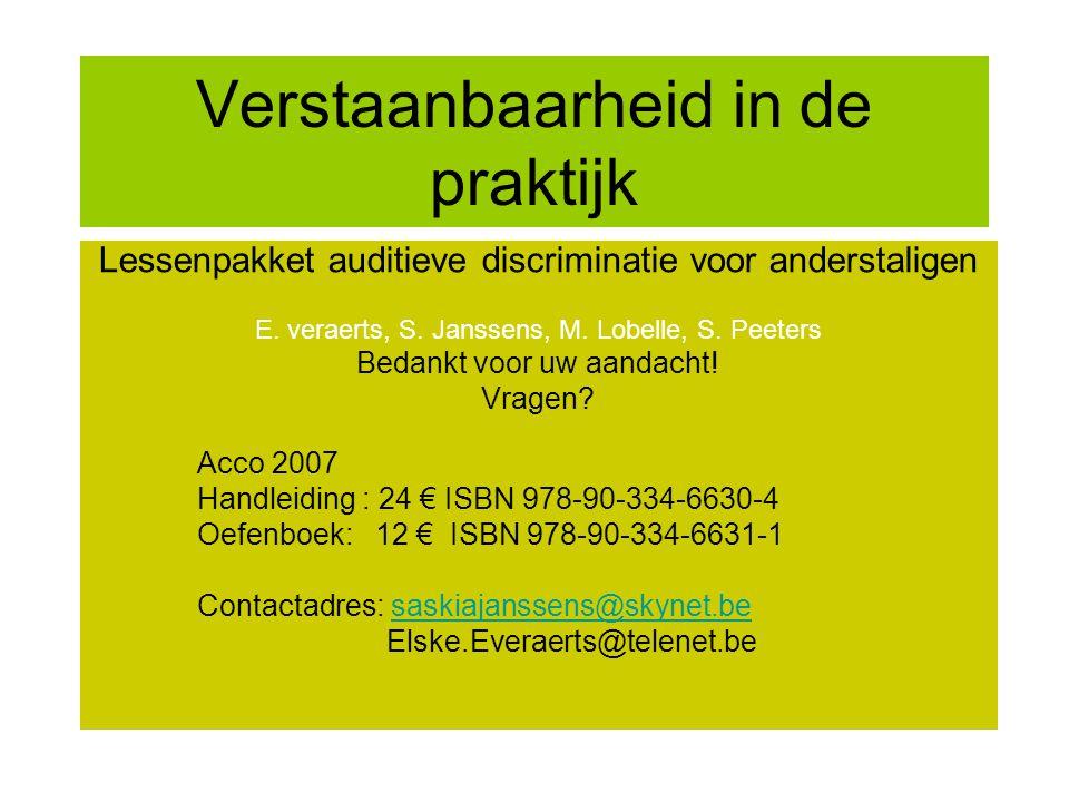 Verstaanbaarheid in de praktijk Lessenpakket auditieve discriminatie voor anderstaligen E. veraerts, S. Janssens, M. Lobelle, S. Peeters Bedankt voor