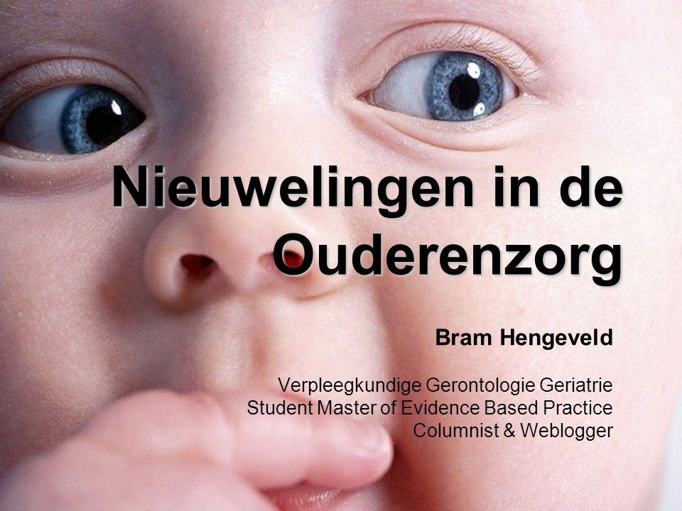 Nieuwelingen in de Ouderenzorg Bram Hengeveld Verpleegkundige Gerontologie Geriatrie Student Master of Evidence Based Practice Columnist & Weblogger