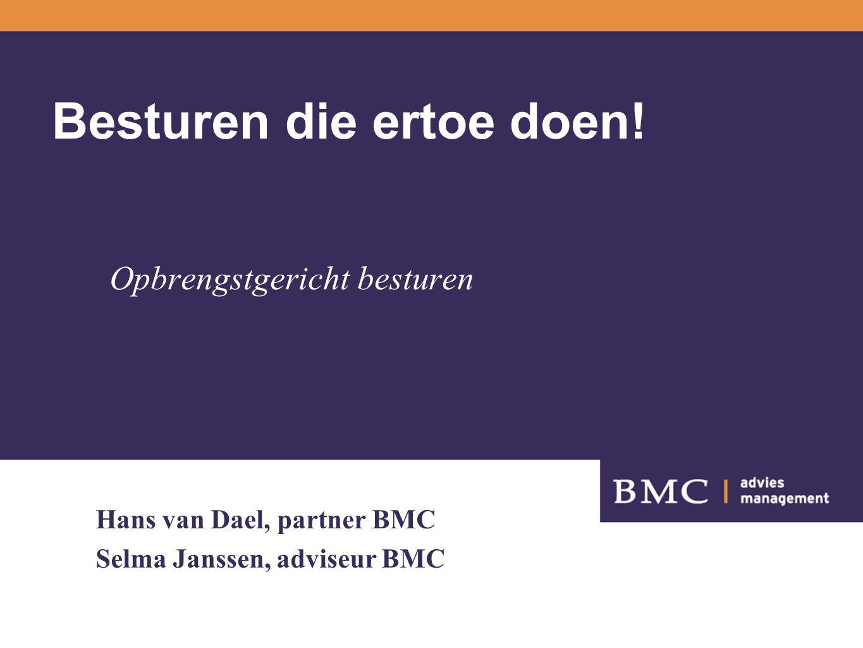 Besturen die ertoe doen! Opbrengstgericht besturen Hans van Dael, partner BMC Selma Janssen, adviseur BMC