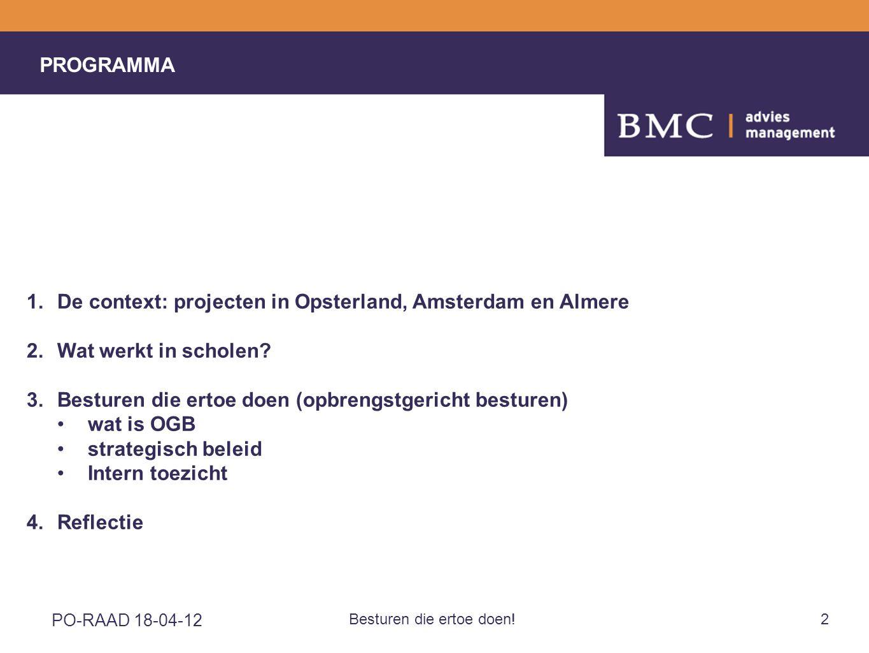 PO-RAAD 18-04-12 Besturen die ertoe doen!2 PROGRAMMA 1.De context: projecten in Opsterland, Amsterdam en Almere 2.Wat werkt in scholen.